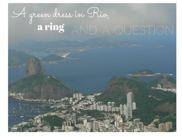 A green dress in Rio, a ring a question (1)
